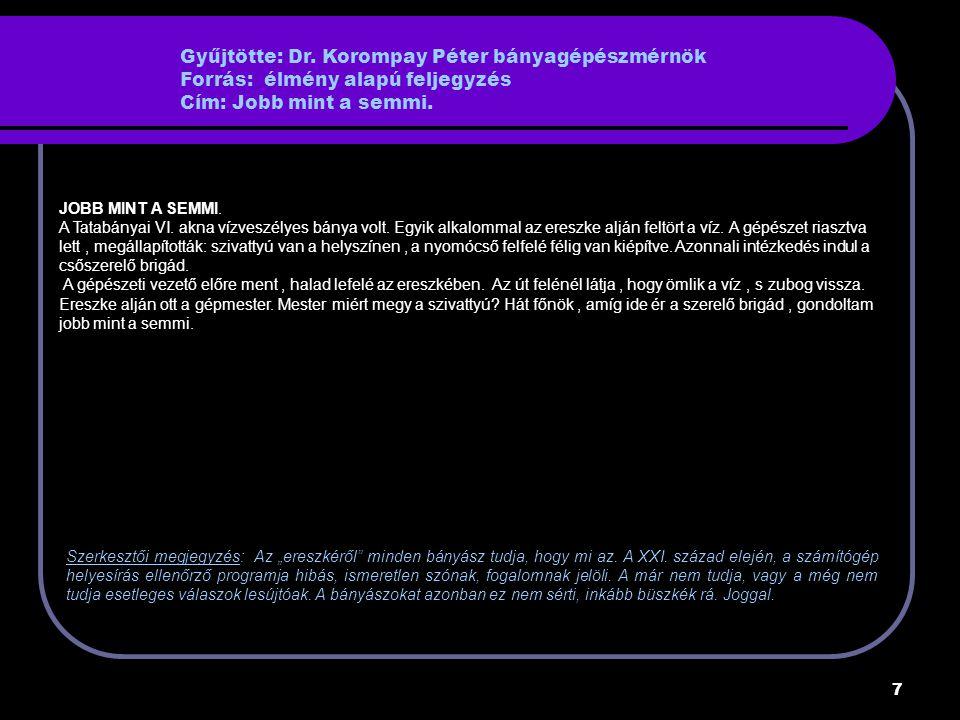 Gyűjtötte: Dr. Korompay Péter bányagépészmérnök Forrás: élmény alapú feljegyzés Cím: Jobb mint a semmi.