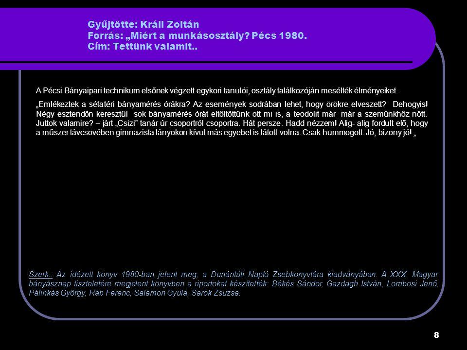 """Gyűjtötte: Králl Zoltán Forrás: """"Miért a munkásosztály. Pécs 1980"""