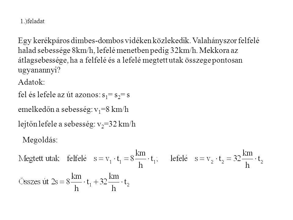 fel és lefele az út azonos: s1= s2= s emelkedőn a sebesség: v1=8 km/h