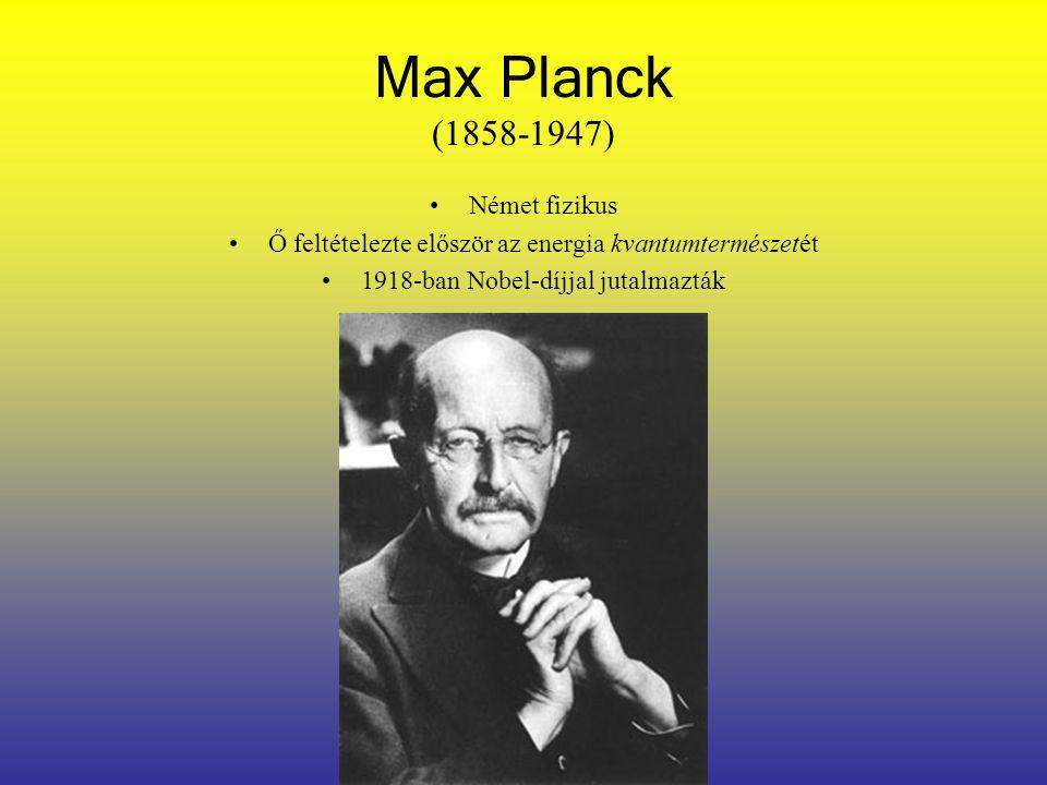 Max Planck (1858-1947) Német fizikus