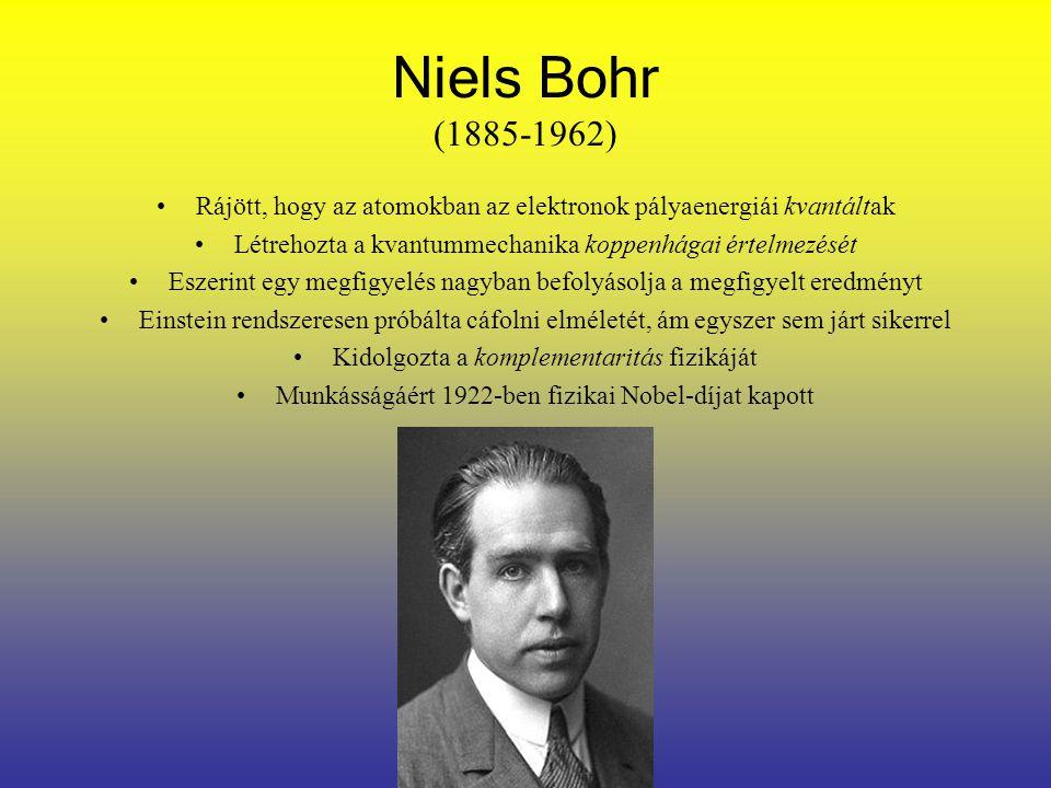 Niels Bohr (1885-1962) Rájött, hogy az atomokban az elektronok pályaenergiái kvantáltak. Létrehozta a kvantummechanika koppenhágai értelmezését.