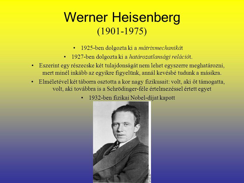 Werner Heisenberg (1901-1975) 1925-ben dolgozta ki a mátrixmechanikát