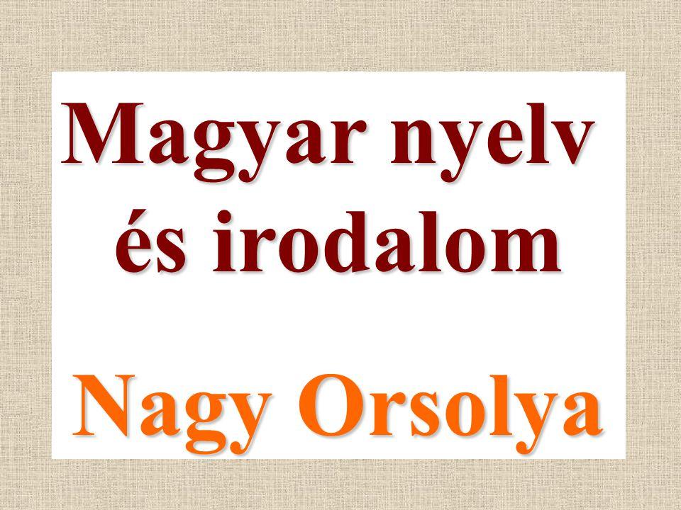 Magyar nyelv és irodalom Nagy Orsolya