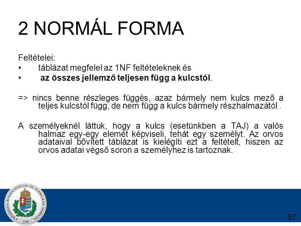 2 NORMÁL FORMA Feltételei: táblázat megfelel az 1NF feltételeknek és