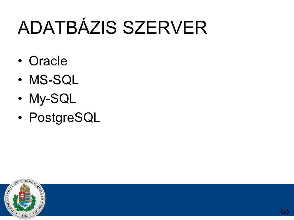 ADATBÁZIS SZERVER Oracle MS-SQL My-SQL PostgreSQL 65
