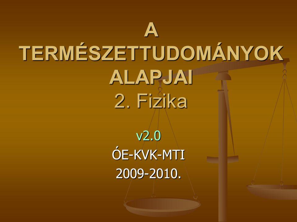A TERMÉSZETTUDOMÁNYOK ALAPJAI 2. Fizika