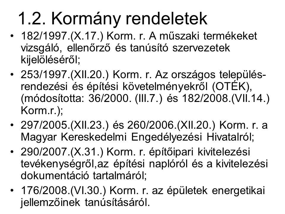 1.2. Kormány rendeletek 182/1997.(X.17.) Korm. r. A műszaki termékeket vizsgáló, ellenőrző és tanúsító szervezetek kijelöléséről;
