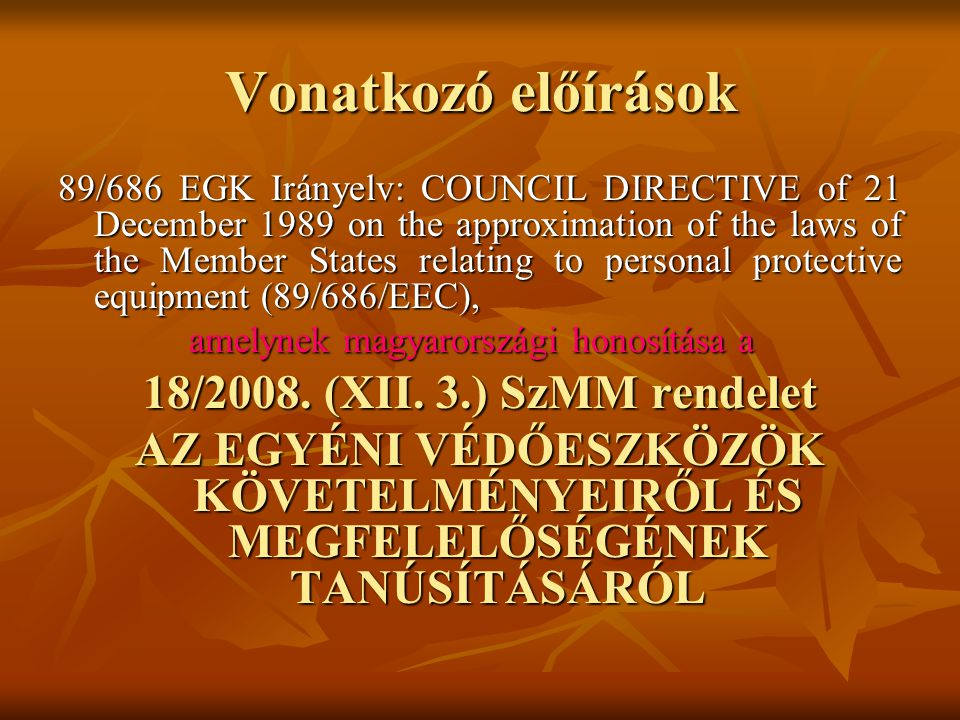 Vonatkozó előírások 18/2008. (XII. 3.) SzMM rendelet