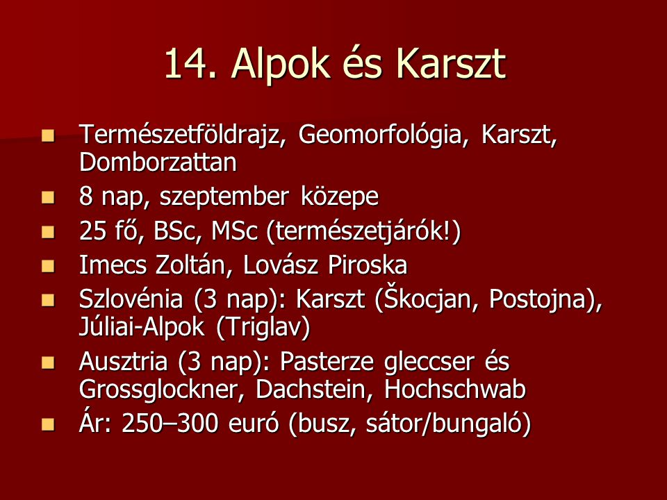 14. Alpok és Karszt Természetföldrajz, Geomorfológia, Karszt, Domborzattan. 8 nap, szeptember közepe.