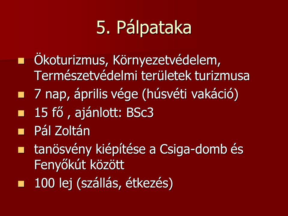 5. Pálpataka Ökoturizmus, Környezetvédelem, Természetvédelmi területek turizmusa. 7 nap, április vége (húsvéti vakáció)