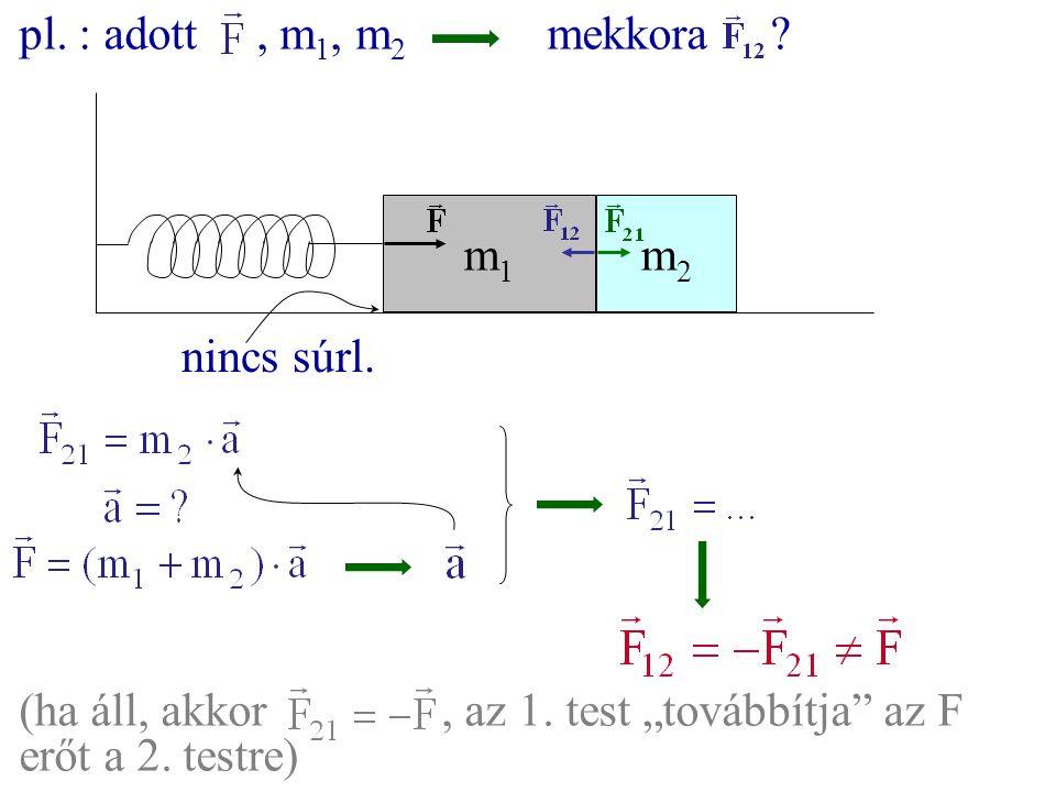 pl. : adott , m1, m2 mekkora . m1. m2.