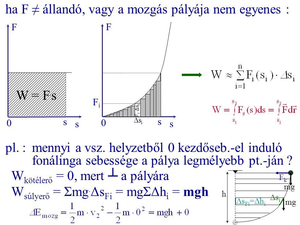 ha F ≠ állandó, vagy a mozgás pályája nem egyenes :