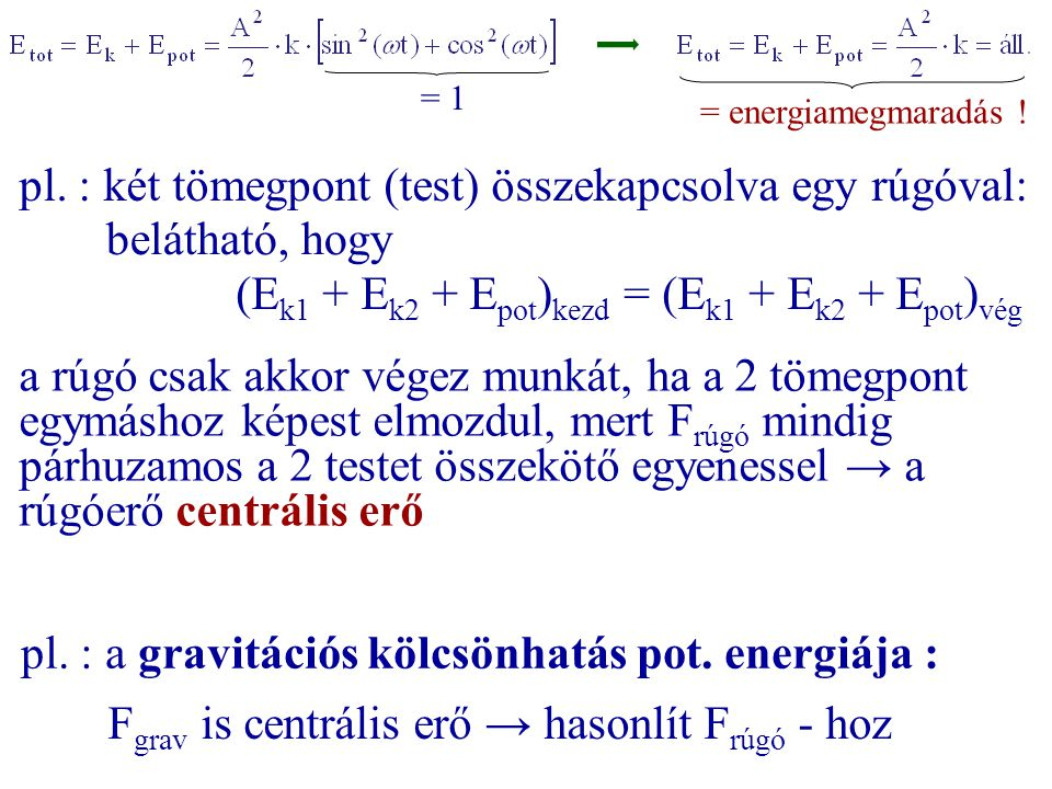 pl. : két tömegpont (test) összekapcsolva egy rúgóval: belátható, hogy