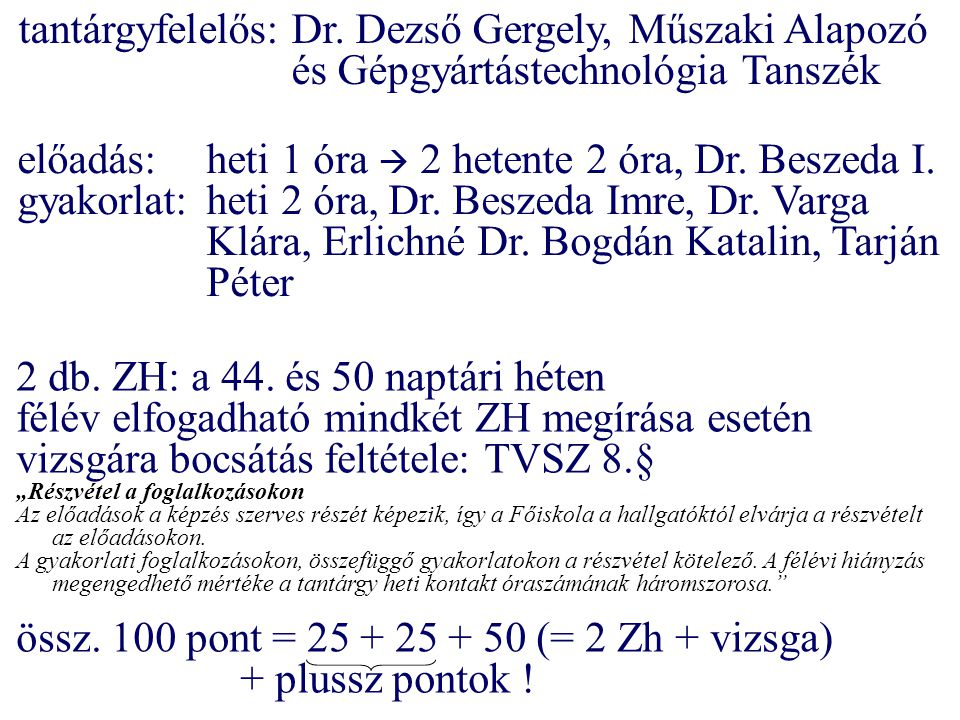 előadás: heti 1 óra  2 hetente 2 óra, Dr. Beszeda I.