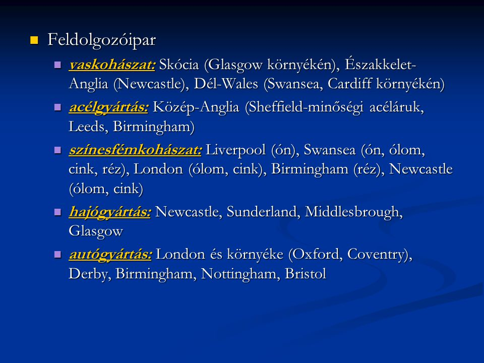 Feldolgozóipar vaskohászat: Skócia (Glasgow környékén), Északkelet-Anglia (Newcastle), Dél-Wales (Swansea, Cardiff környékén)