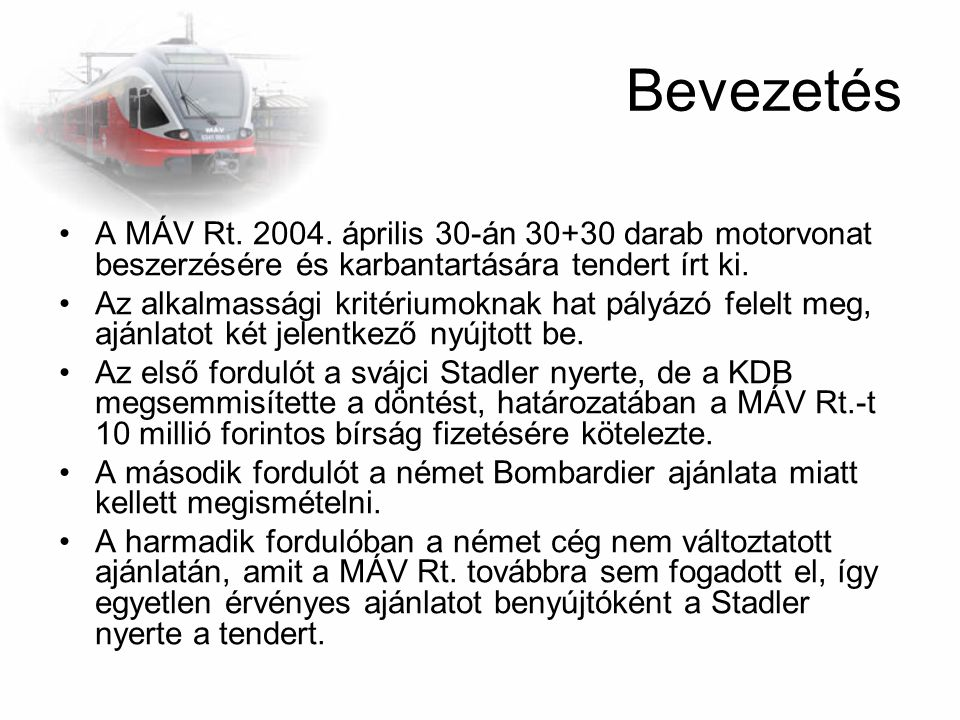 Bevezetés A MÁV Rt. 2004. április 30-án 30+30 darab motorvonat beszerzésére és karbantartására tendert írt ki.