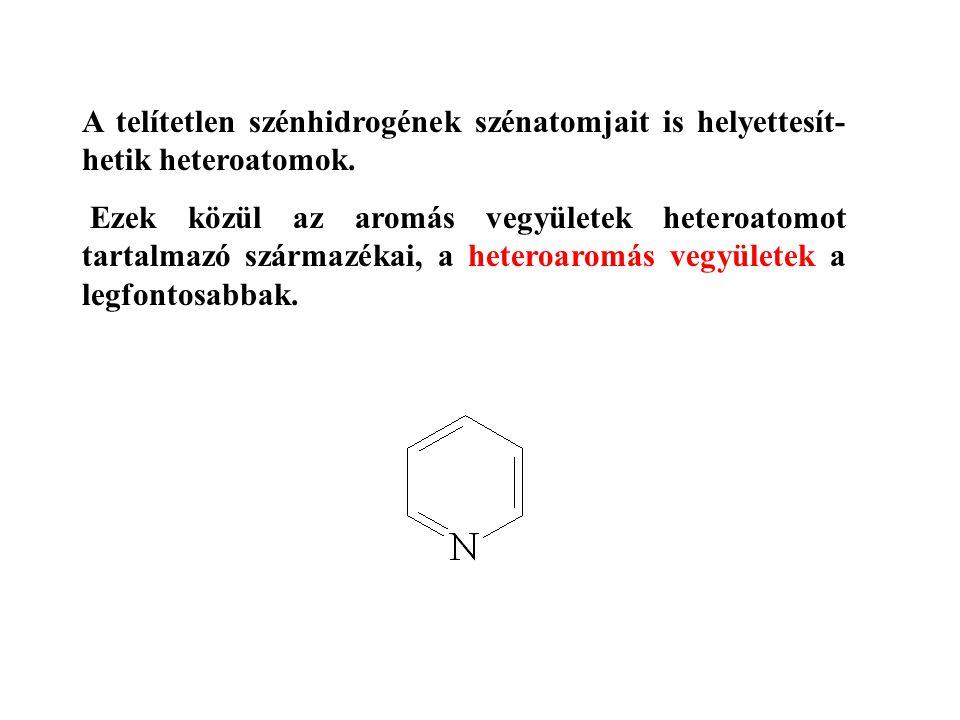 A telítetlen szénhidrogének szénatomjait is helyettesít-hetik heteroatomok.