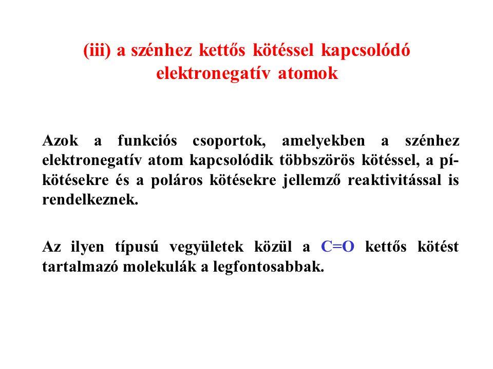 (iii) a szénhez kettős kötéssel kapcsolódó elektronegatív atomok