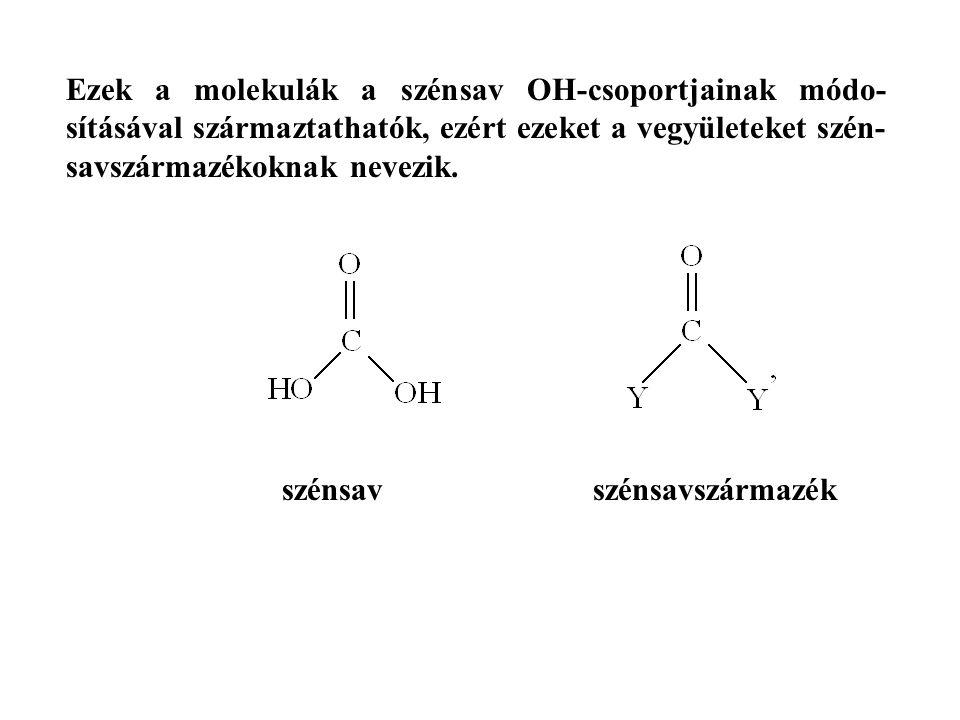 Ezek a molekulák a szénsav OH-csoportjainak módo-sításával származtathatók, ezért ezeket a vegyületeket szén-savszármazékoknak nevezik.