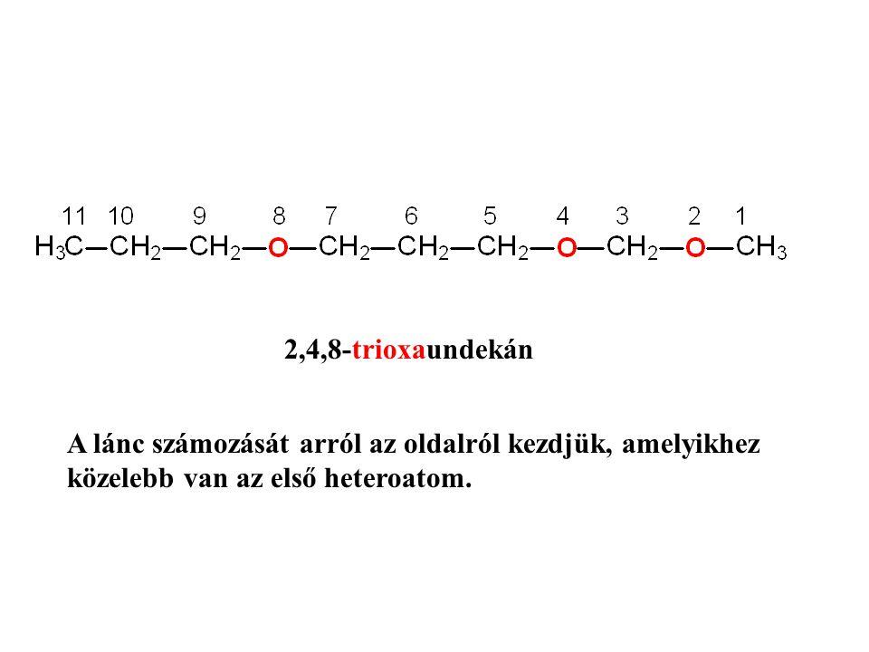 2,4,8-trioxaundekán A lánc számozását arról az oldalról kezdjük, amelyikhez közelebb van az első heteroatom.
