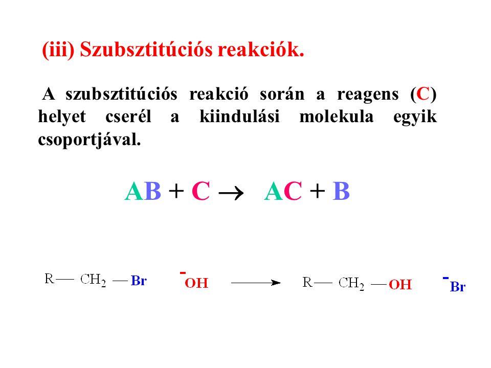 AB + C  AC + B (iii) Szubsztitúciós reakciók.