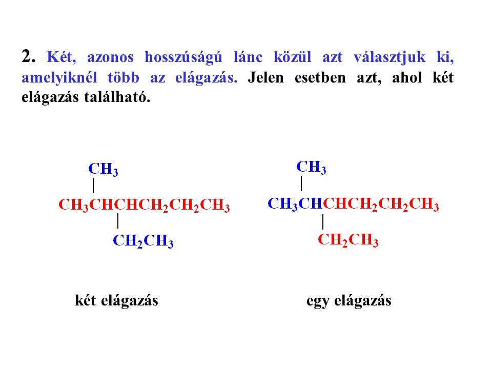 2. Két, azonos hosszúságú lánc közül azt választjuk ki, amelyiknél több az elágazás. Jelen esetben azt, ahol két elágazás található.