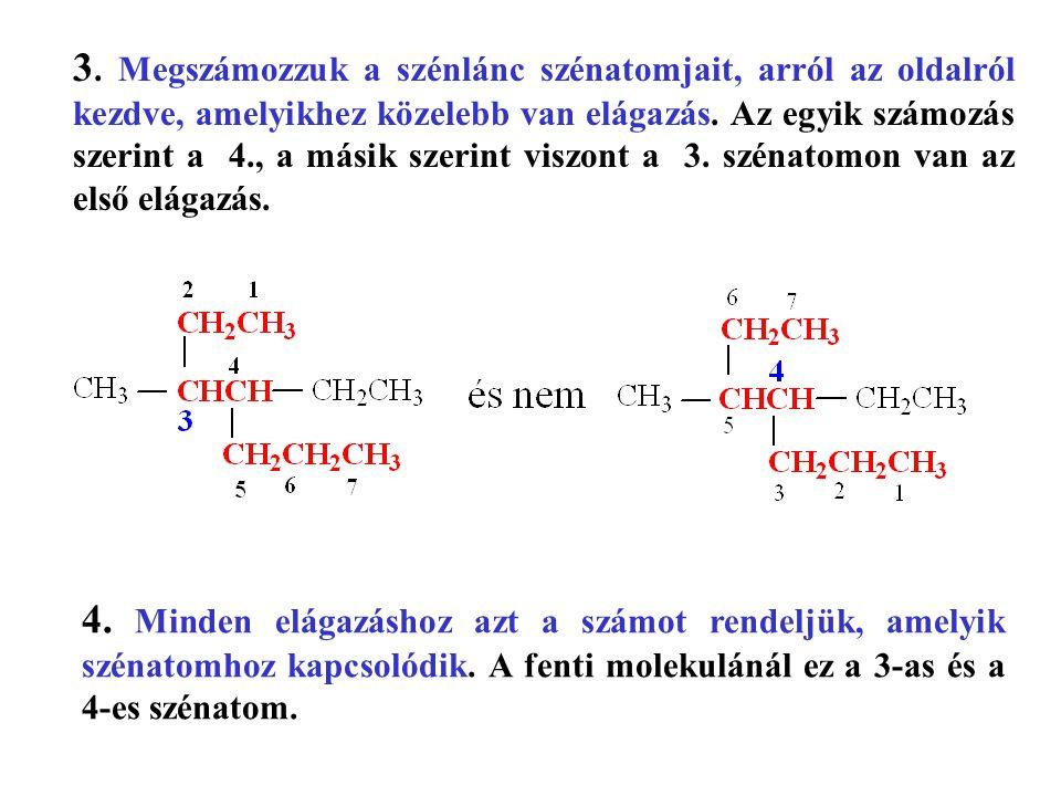 3. Megszámozzuk a szénlánc szénatomjait, arról az oldalról kezdve, amelyikhez közelebb van elágazás. Az egyik számozás szerint a 4., a másik szerint viszont a 3. szénatomon van az első elágazás.