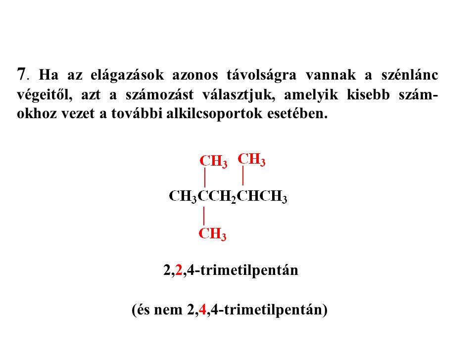 7. Ha az elágazások azonos távolságra vannak a szénlánc végeitől, azt a számozást választjuk, amelyik kisebb szám-okhoz vezet a további alkilcsoportok esetében.