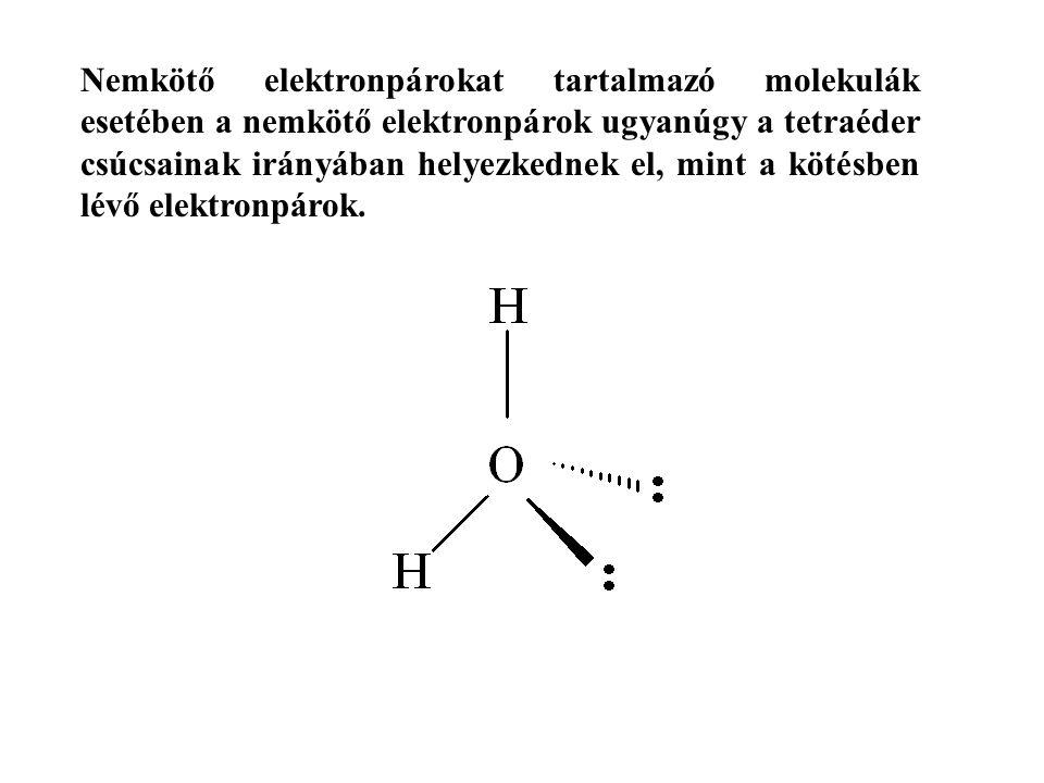 Nemkötő elektronpárokat tartalmazó molekulák esetében a nemkötő elektronpárok ugyanúgy a tetraéder csúcsainak irányában helyezkednek el, mint a kötésben lévő elektronpárok.