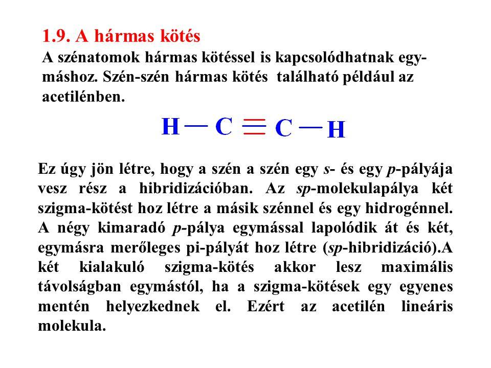 1.9. A hármas kötés A szénatomok hármas kötéssel is kapcsolódhatnak egy-máshoz. Szén-szén hármas kötés található például az acetilénben.