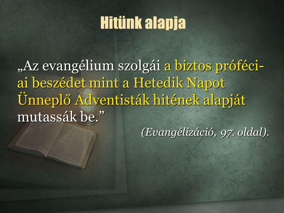 """Hitünk alapja """"Az evangélium szolgái a biztos próféci-ai beszédet mint a Hetedik Napot Ünneplő Adventisták hitének alapját mutassák be."""