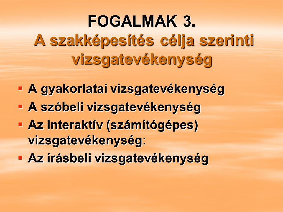 FOGALMAK 3. A szakképesítés célja szerinti vizsgatevékenység