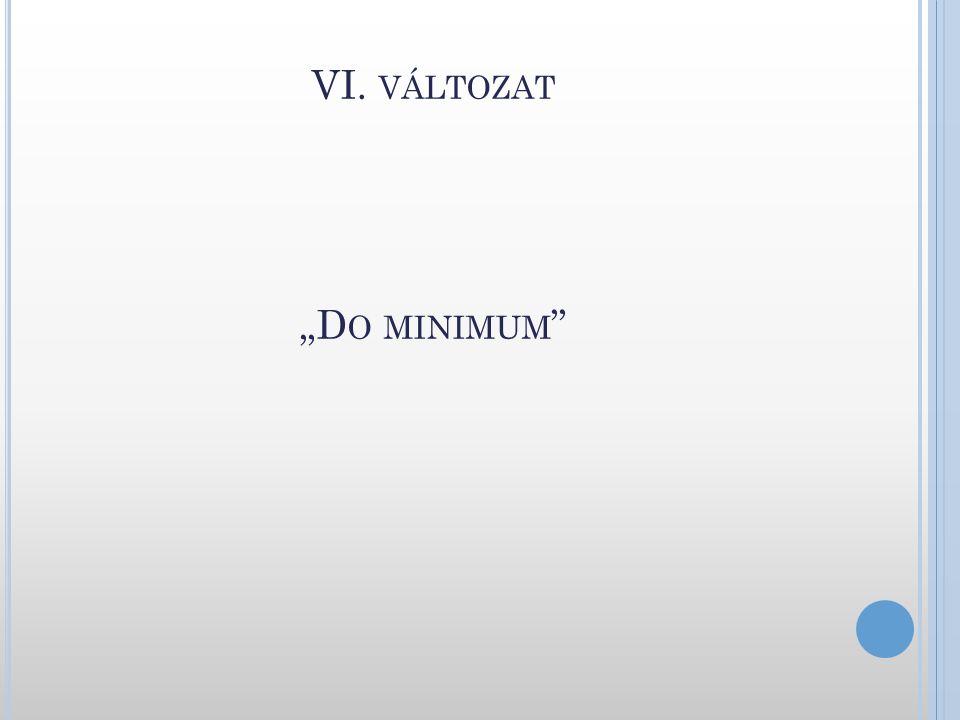 """VI. változat """"Do minimum"""