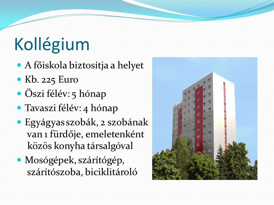 Kollégium A főiskola biztosítja a helyet Kb. 225 Euro