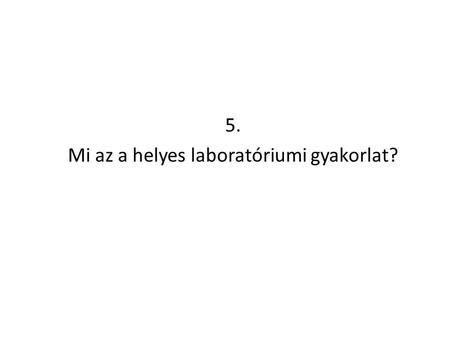 5. Mi az a helyes laboratóriumi gyakorlat