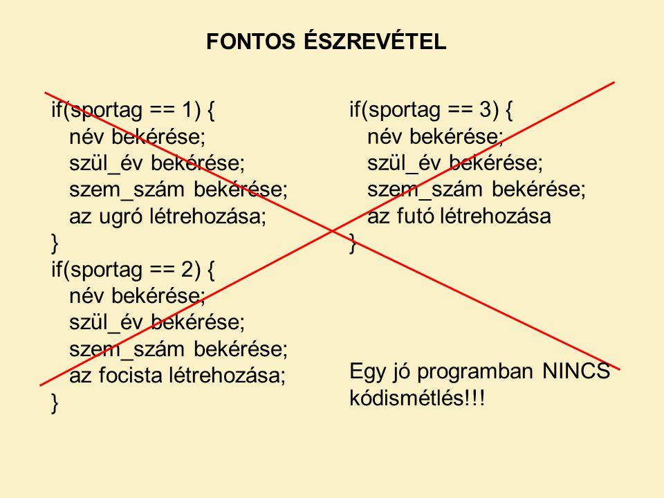 FONTOS ÉSZREVÉTEL if(sportag == 1) { név bekérése; szül_év bekérése; szem_szám bekérése; az ugró létrehozása;