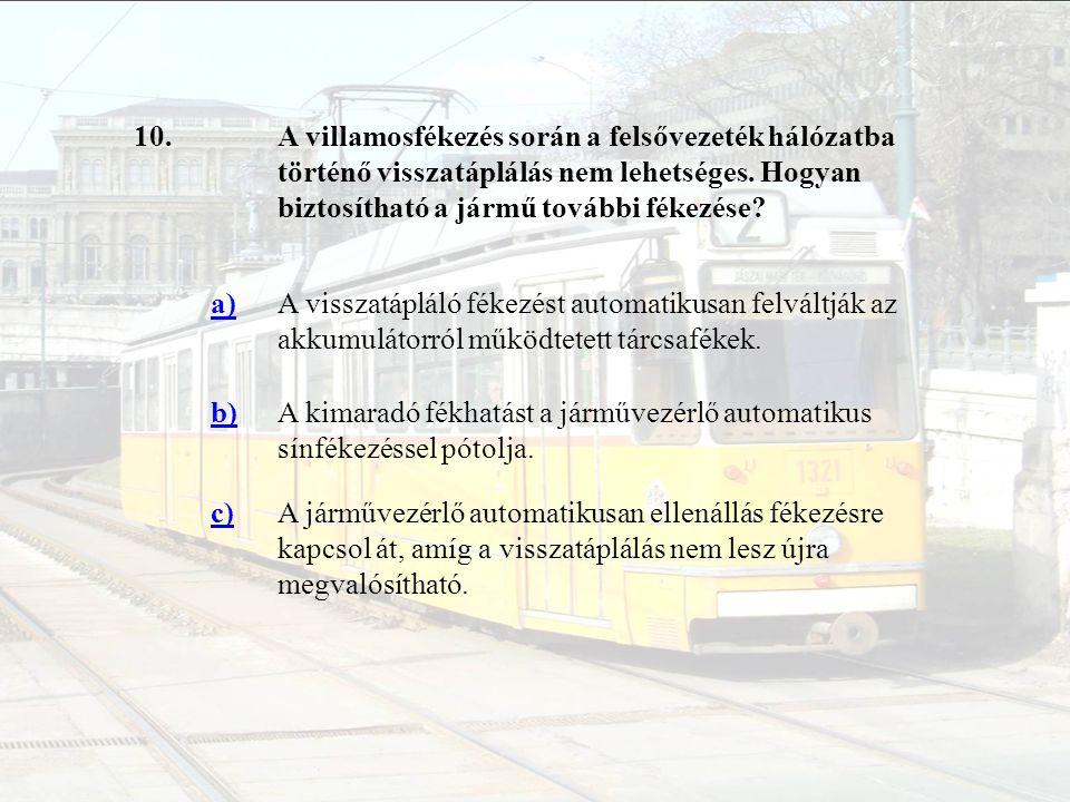 10. A villamosfékezés során a felsővezeték hálózatba történő visszatáplálás nem lehetséges. Hogyan biztosítható a jármű további fékezése