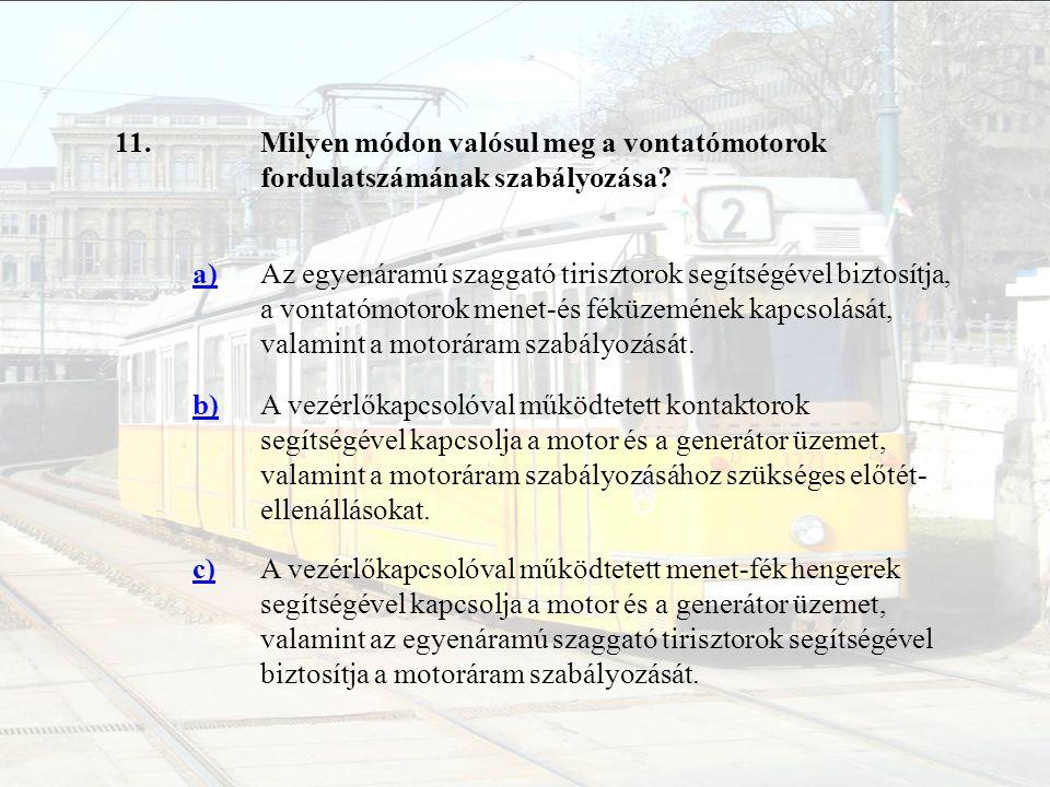 11. Milyen módon valósul meg a vontatómotorok fordulatszámának szabályozása a)