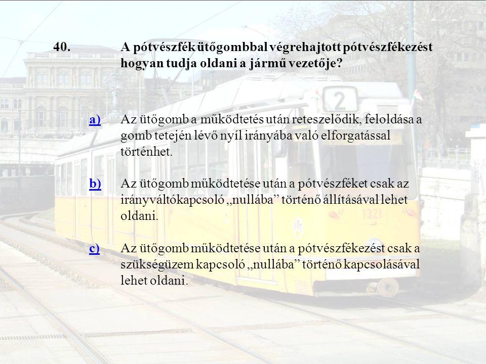 40. A pótvészfék ütőgombbal végrehajtott pótvészfékezést hogyan tudja oldani a jármű vezetője a)