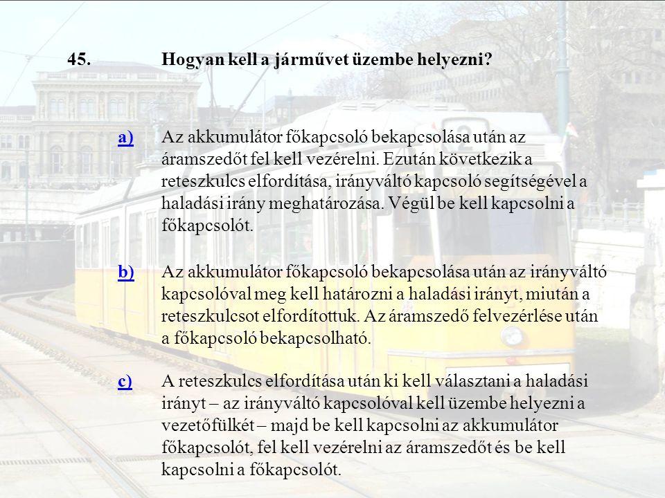 45. Hogyan kell a járművet üzembe helyezni a)