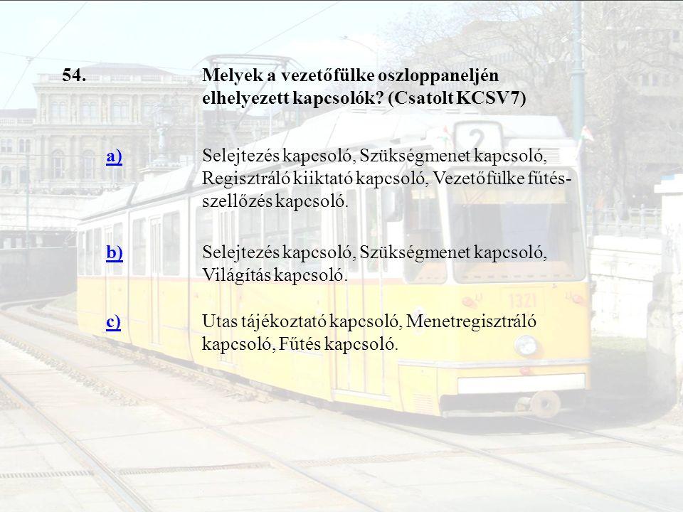 54. Melyek a vezetőfülke oszloppaneljén elhelyezett kapcsolók (Csatolt KCSV7) a)