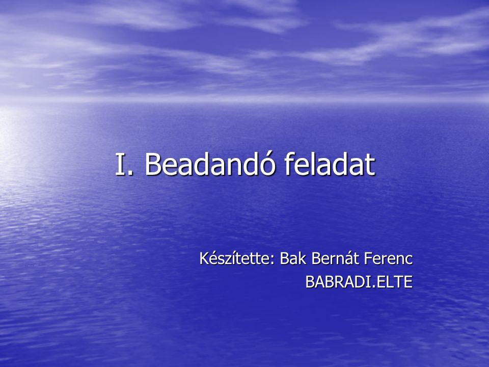 Készítette: Bak Bernát Ferenc BABRADI.ELTE
