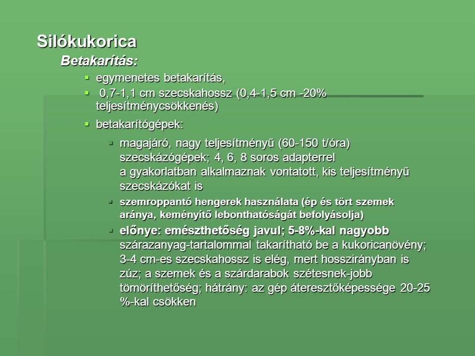 Silókukorica Betakarítás: egymenetes betakarítás,