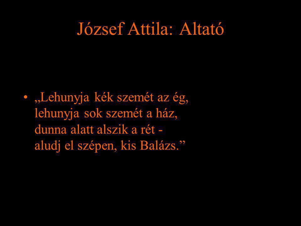 """József Attila: Altató """"Lehunyja kék szemét az ég, lehunyja sok szemét a ház, dunna alatt alszik a rét - aludj el szépen, kis Balázs."""