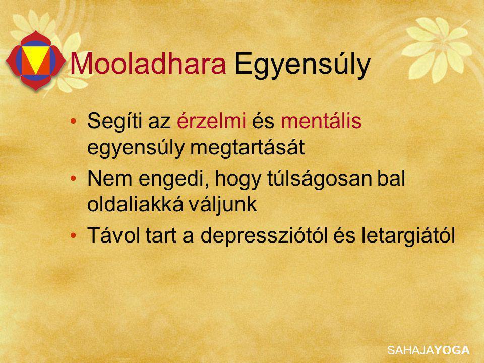 Mooladhara Egyensúly Segíti az érzelmi és mentális egyensúly megtartását. Nem engedi, hogy túlságosan bal oldaliakká váljunk.