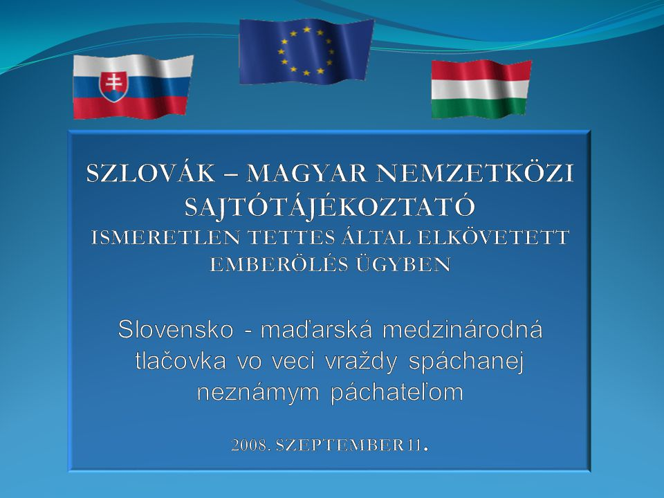 Szlovák – Magyar nemzetközi Sajtótájékoztató ismeretlen tettes által elkövetett