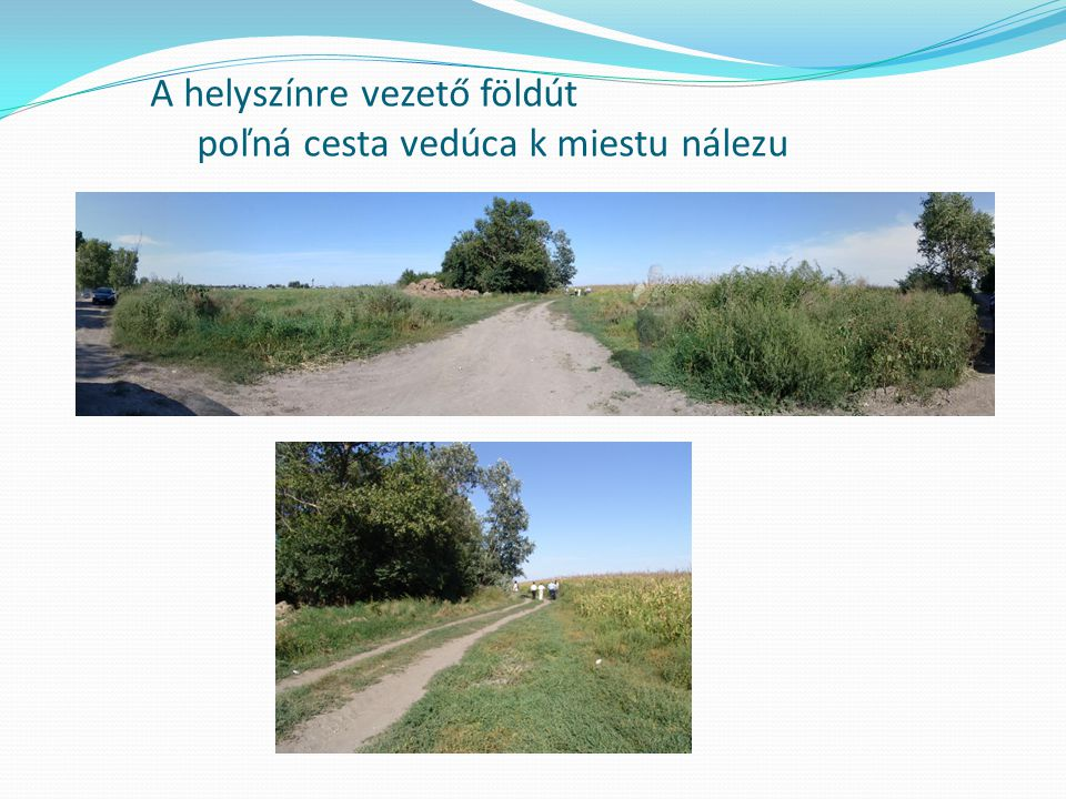 A helyszínre vezető földút poľná cesta vedúca k miestu nálezu