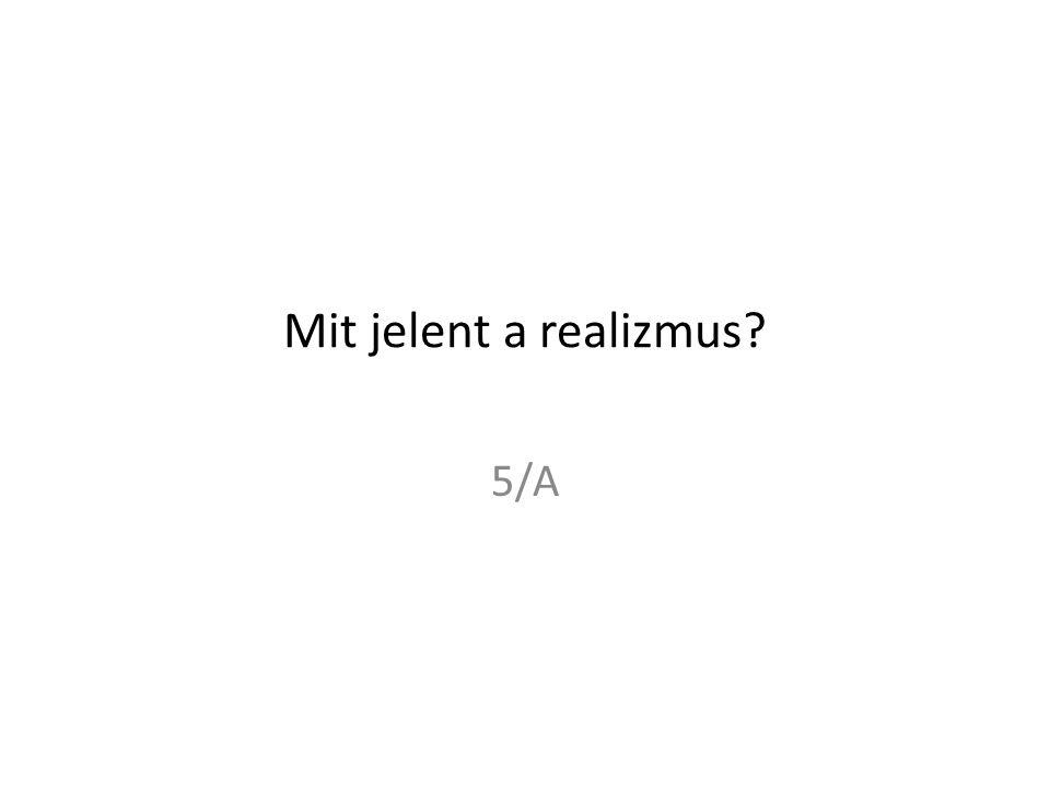 Mit jelent a realizmus 5/A