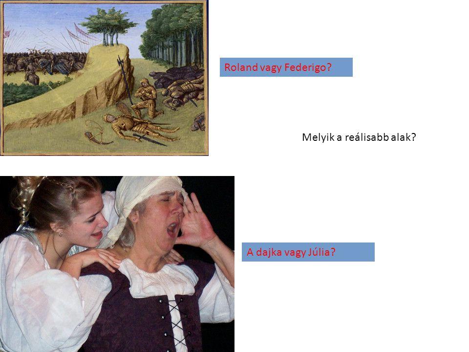 Roland vagy Federigo Melyik a reálisabb alak A dajka vagy Júlia