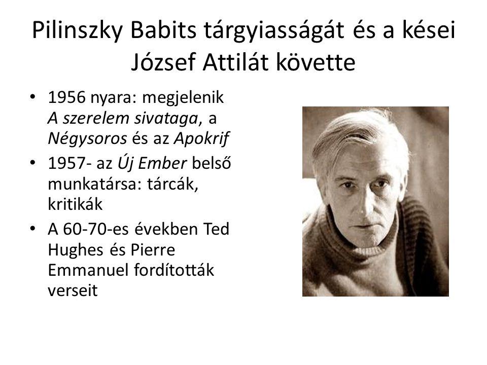 Pilinszky Babits tárgyiasságát és a kései József Attilát követte